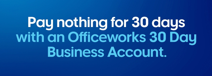 Let's get to work with Officeworks 30 day business account.