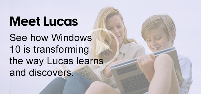 Windows 10| Meet Lucas. See how Windows 10 is transforming the way Lucas learns and discovers.