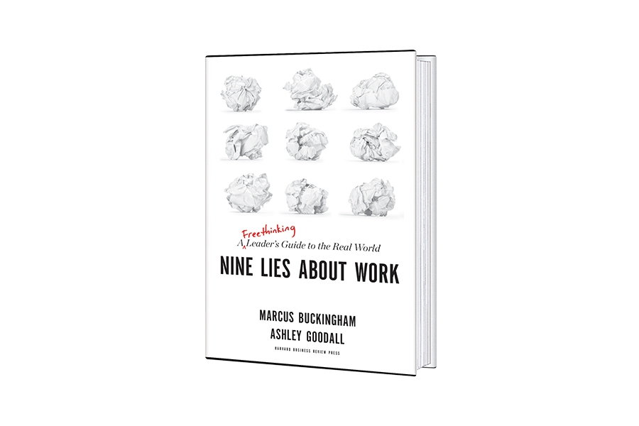 Nine Lies About Work: A Freethinking Leader's Guide to the Real World, by Marcus Buckingham and Ashley Goodall